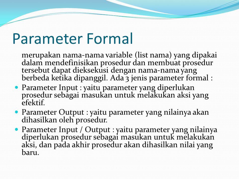 Parameter Formal merupakan nama-nama variable (list nama) yang dipakai dalam mendefinisikan prosedur dan membuat prosedur tersebut dapat dieksekusi dengan nama-nama yang berbeda ketika dipanggil.