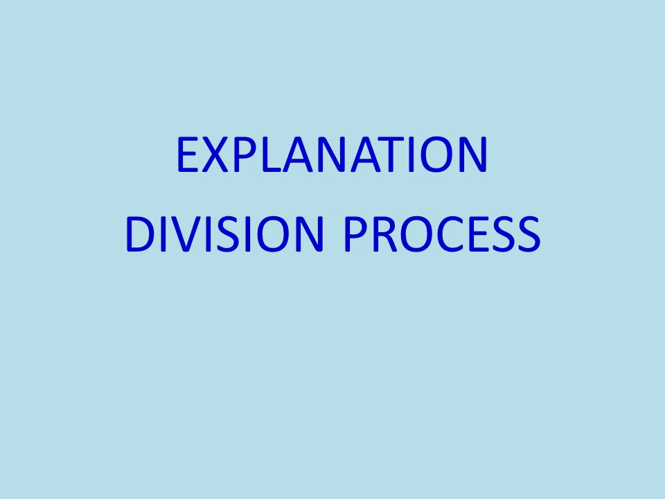 EXPLANATION DIVISION PROCESS