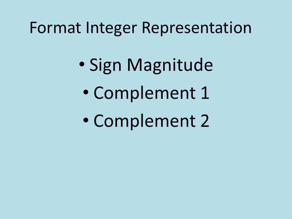 Format Integer Representation Sign Magnitude Complement 1 Complement 2