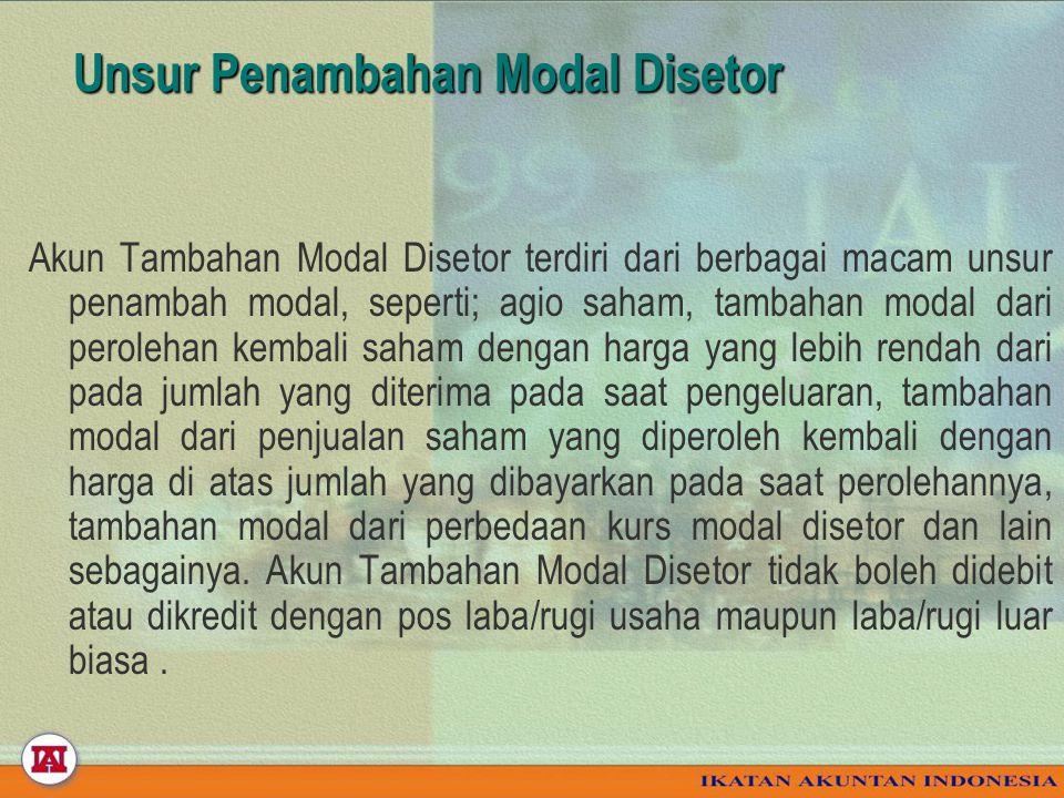 Unsur Penambahan Modal Disetor Akun Tambahan Modal Disetor terdiri dari berbagai macam unsur penambah modal, seperti; agio saham, tambahan modal dari