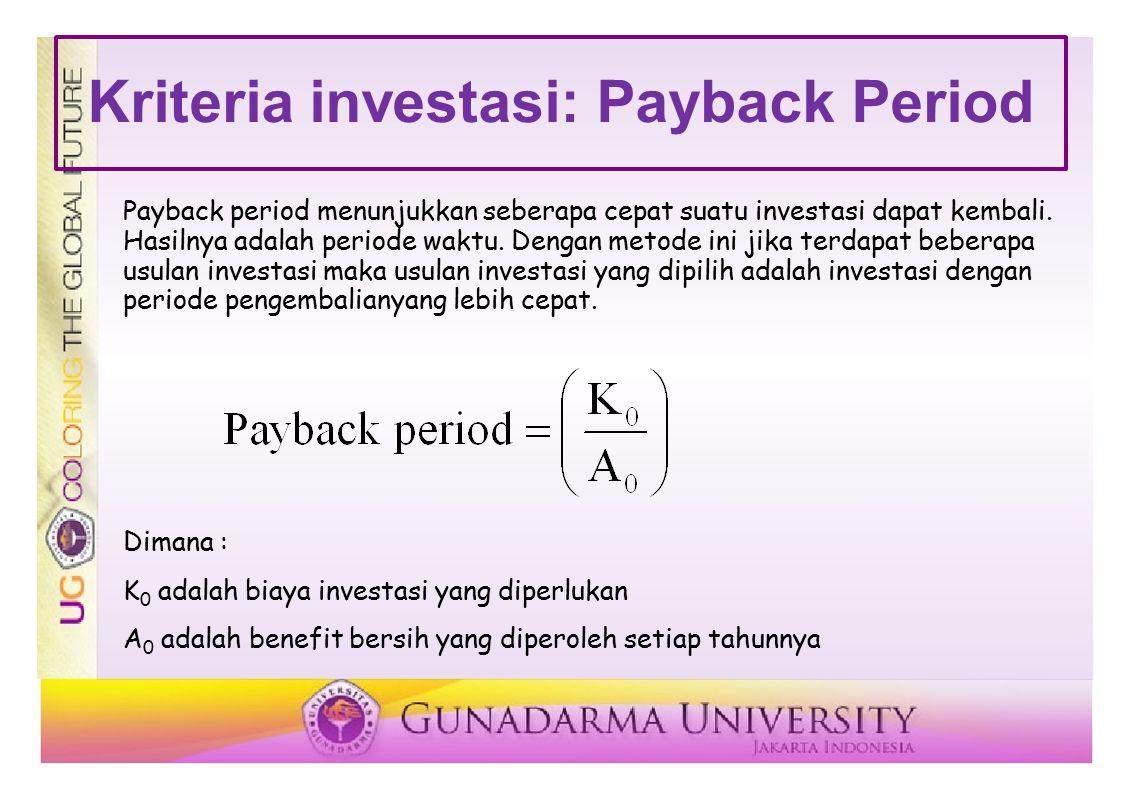 Kriteria investasi: Net Present Value (NPV) Metode ini menghitung selisih antara nilai sekarang investasi dengan nilai sekarang penerimaan kas bersih dimasa yang akan datang.