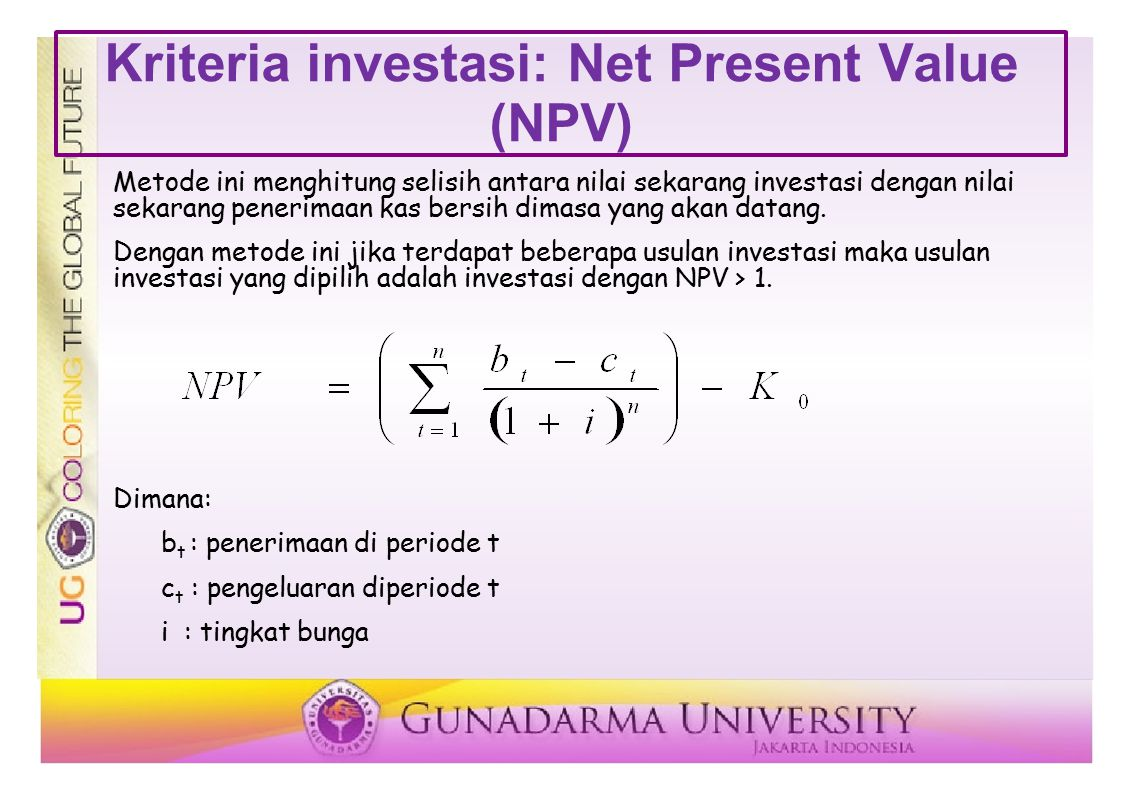 Kriteria investasi: Internal Rate of Return (IRR) IRR merupakan tingkat bunga yang menyamakan nilai sekarang biaya investasi dengan nilai sekarang dari penerimaan- penerimaan (benefit) investasi dimasa yang akan datang.