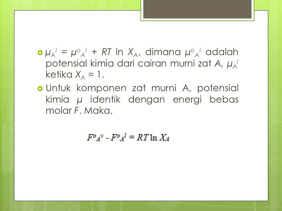  µ A l = µ o A l + RT ln X A, dimana µ o A l adalah potensial kimia dari cairan murni zat A, µ A l ketika X A = 1.