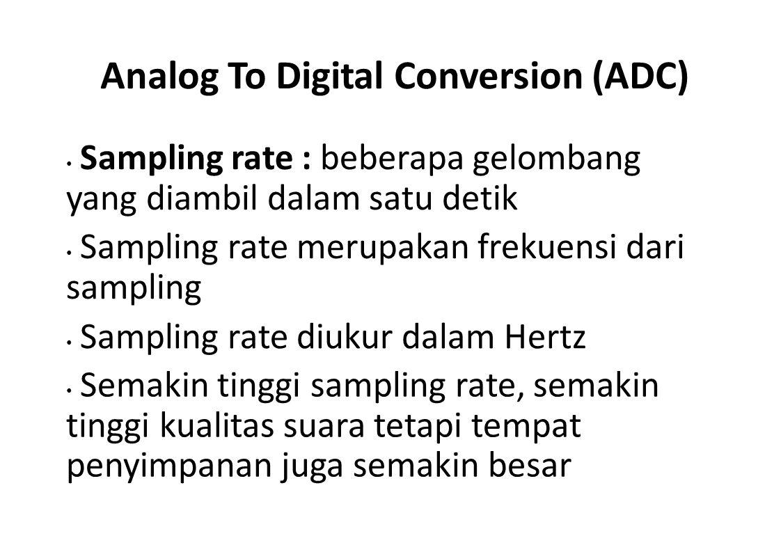 Analog To Digital Conversion (ADC) Sampling rate : beberapa gelombang yang diambil dalam satu detik Sampling rate merupakan frekuensi dari sampling Sa