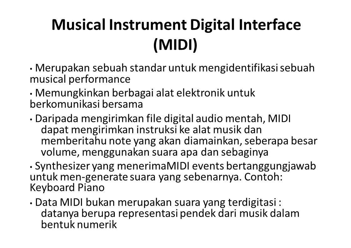 Musical Instrument Digital Interface (MIDI) Merupakan sebuah standar untuk mengidentifikasi sebuah musical performance Memungkinkan berbagai alat elek