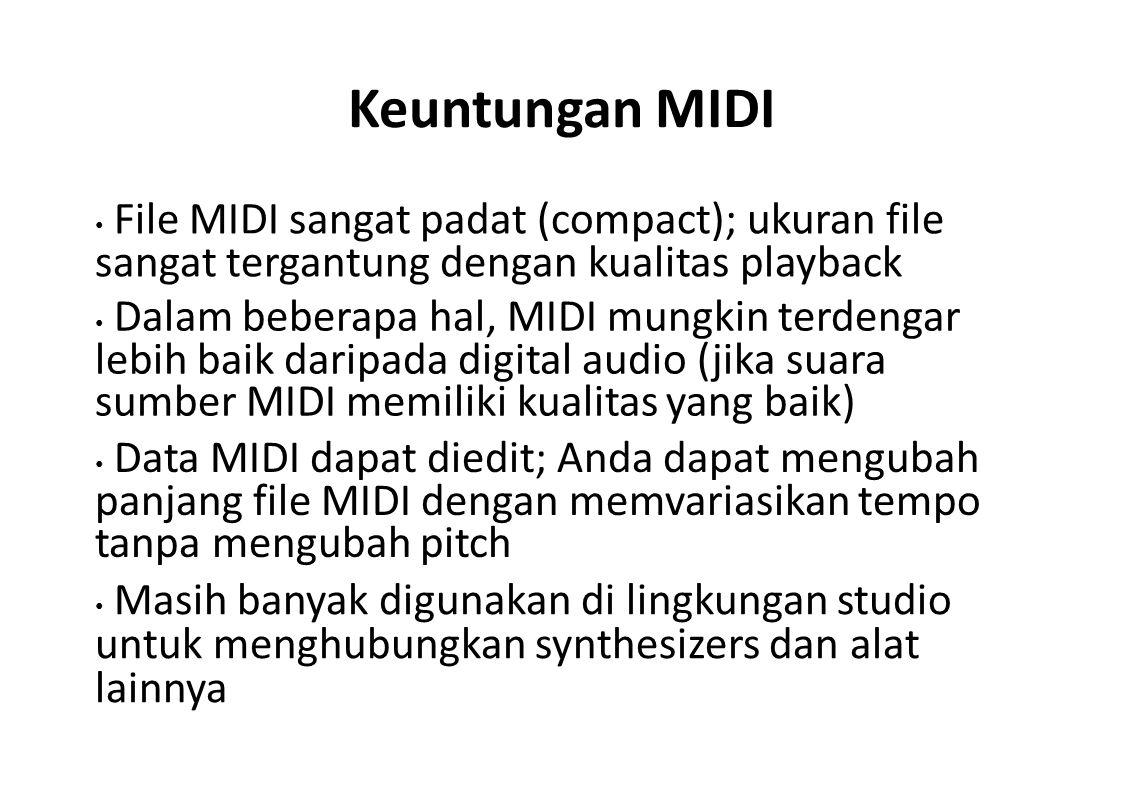 Keuntungan MIDI File MIDI sangat padat (compact); ukuran file sangat tergantung dengan kualitas playback Dalam beberapa hal, MIDI mungkin terdengar le