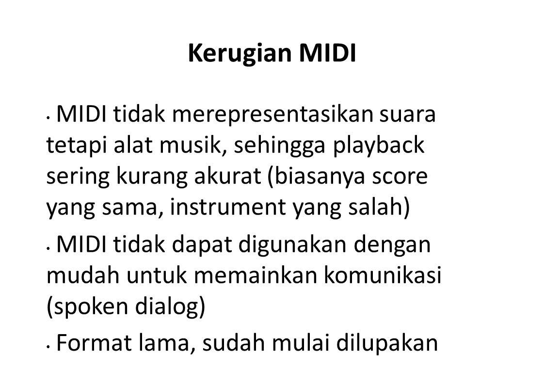 Kerugian MIDI MIDI tidak merepresentasikan suara tetapi alat musik, sehingga playback sering kurang akurat (biasanya score yang sama, instrument yang