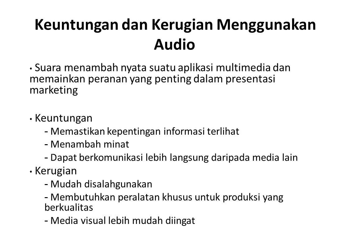 Keuntungan dan Kerugian Menggunakan Audio Suara menambah nyata suatu aplikasi multimedia dan memainkan peranan yang penting dalam presentasi marketing