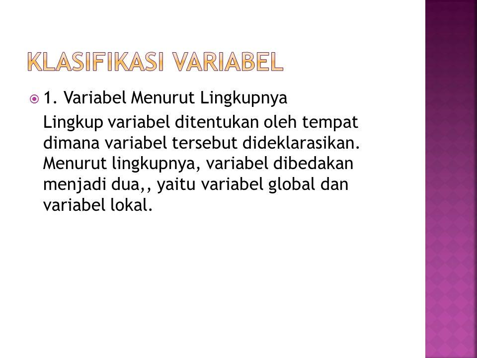  1. Variabel Menurut Lingkupnya Lingkup variabel ditentukan oleh tempat dimana variabel tersebut dideklarasikan. Menurut lingkupnya, variabel dibedak