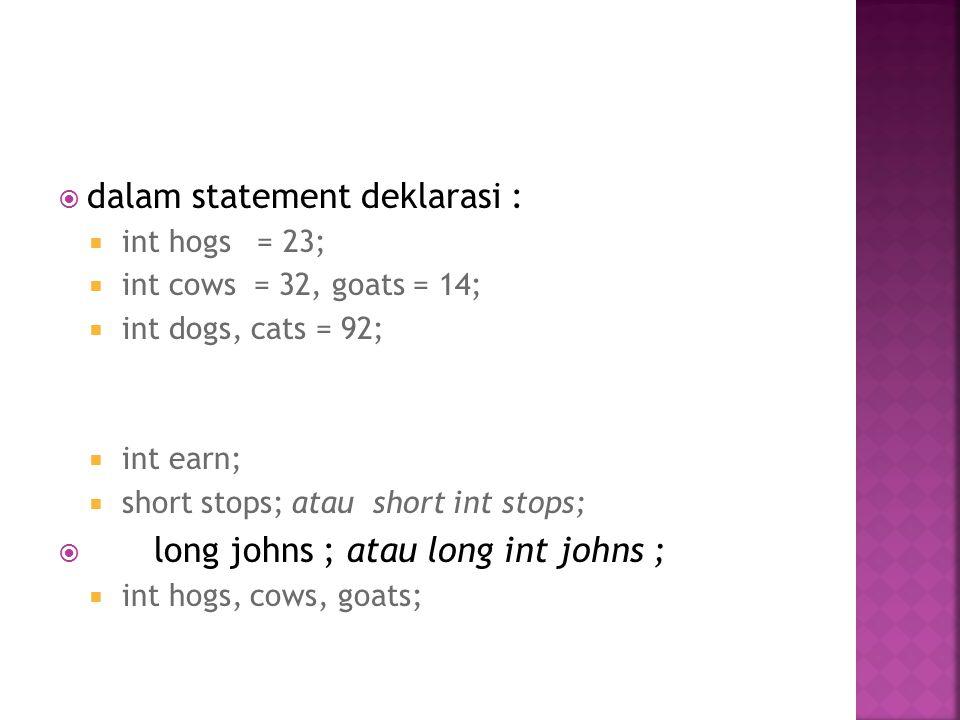 Cara mendeklarasikan konstanta, cukup dengan menambahkan kata const di depan tipe dan nama variabel.