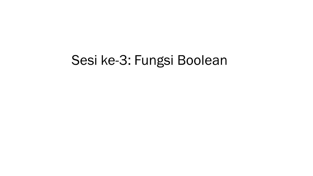 Sesi ke-3: Fungsi Boolean