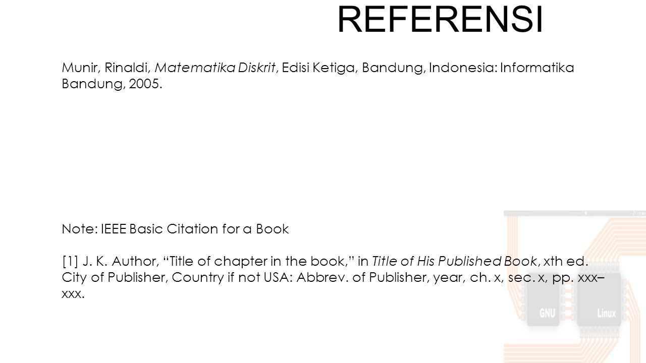 REFERENSI Munir, Rinaldi, Matematika Diskrit, Edisi Ketiga, Bandung, Indonesia: Informatika Bandung, 2005.