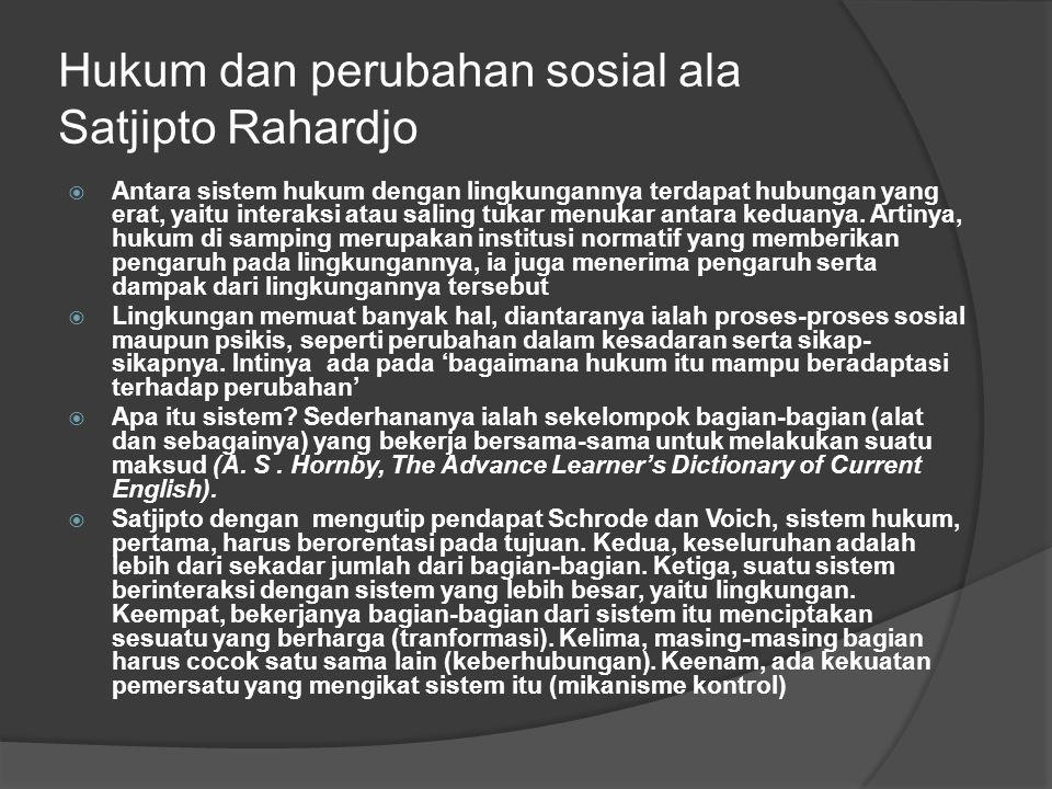 Hukum dan perubahan sosial ala Satjipto Rahardjo  Antara sistem hukum dengan lingkungannya terdapat hubungan yang erat, yaitu interaksi atau saling t
