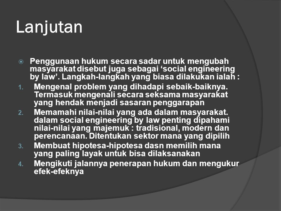 Lanjutan  Penggunaan hukum secara sadar untuk mengubah masyarakat disebut juga sebagai 'social engineering by law'. Langkah-langkah yang biasa dilaku