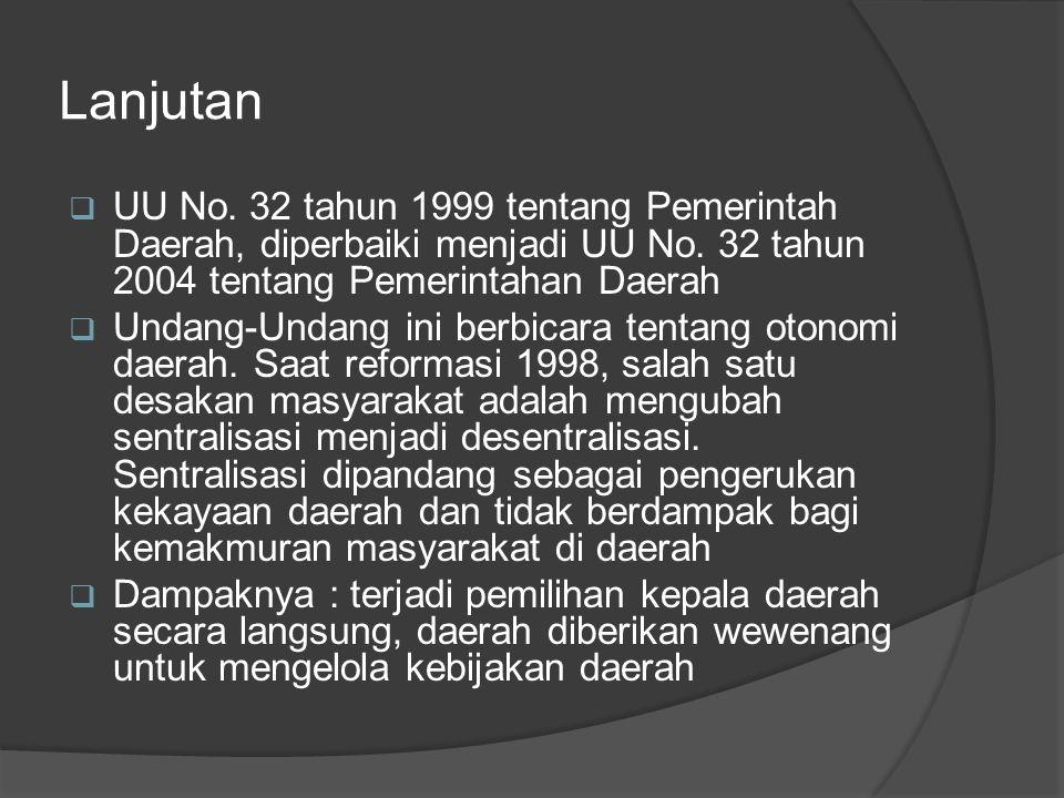 Lanjutan  UU No. 32 tahun 1999 tentang Pemerintah Daerah, diperbaiki menjadi UU No. 32 tahun 2004 tentang Pemerintahan Daerah  Undang-Undang ini ber