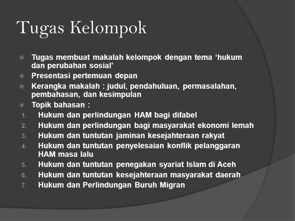 Tugas Kelompok  Tugas membuat makalah kelompok dengan tema 'hukum dan perubahan sosial'  Presentasi pertemuan depan  Kerangka makalah : judul, pend