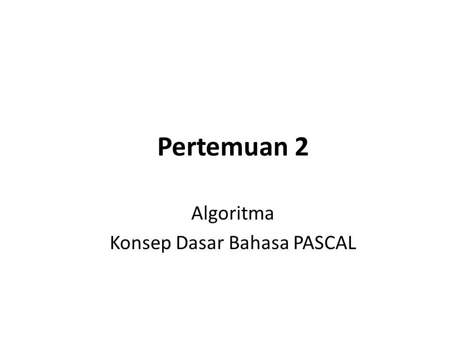 Pertemuan 2 Algoritma Konsep Dasar Bahasa PASCAL