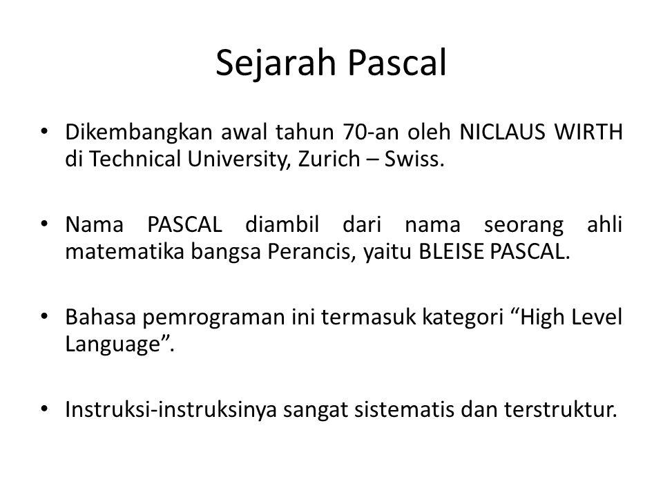 Sejarah Pascal Dikembangkan awal tahun 70-an oleh NICLAUS WIRTH di Technical University, Zurich – Swiss. Nama PASCAL diambil dari nama seorang ahli ma