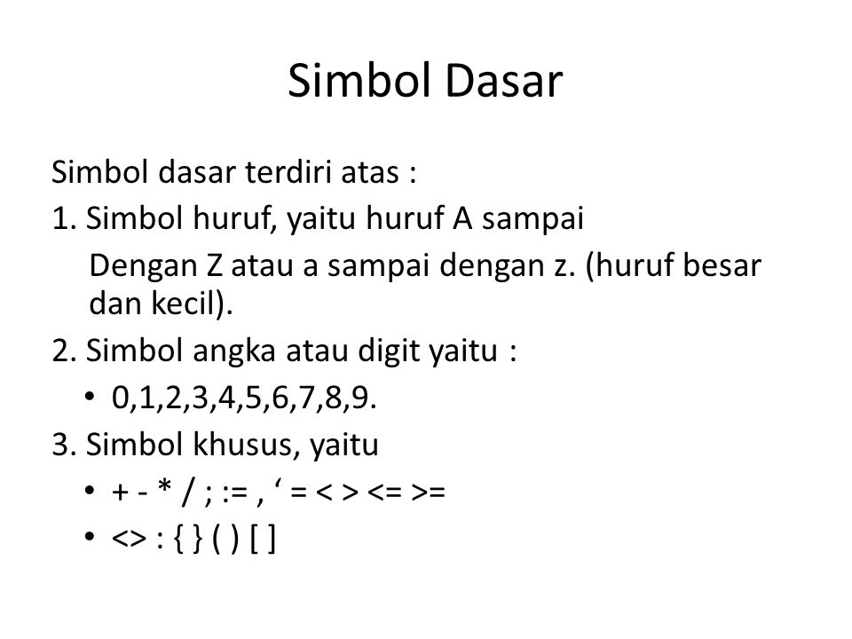 Simbol Dasar Simbol dasar terdiri atas : 1. Simbol huruf, yaitu huruf A sampai Dengan Z atau a sampai dengan z. (huruf besar dan kecil). 2. Simbol ang
