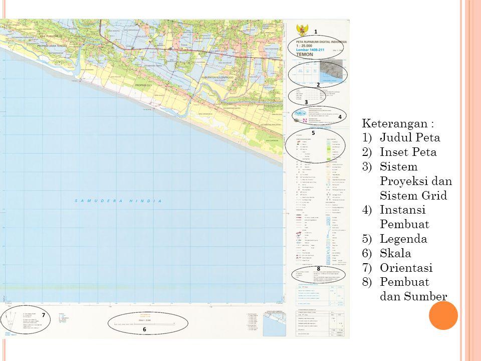 Keterangan : 1)Judul Peta 2)Inset Peta 3)Sistem Proyeksi dan Sistem Grid 4)Instansi Pembuat 5)Legenda 6)Skala 7)Orientasi 8)Pembuat dan Sumber