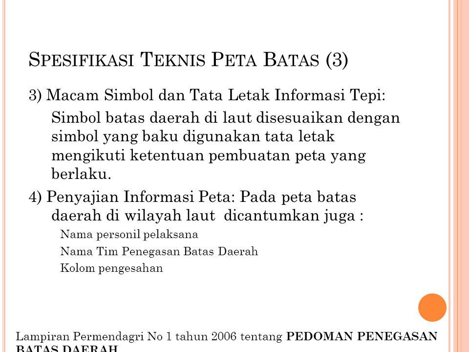 S PESIFIKASI T EKNIS P ETA B ATAS (3) 3) Macam Simbol dan Tata Letak Informasi Tepi: Simbol batas daerah di laut disesuaikan dengan simbol yang baku d