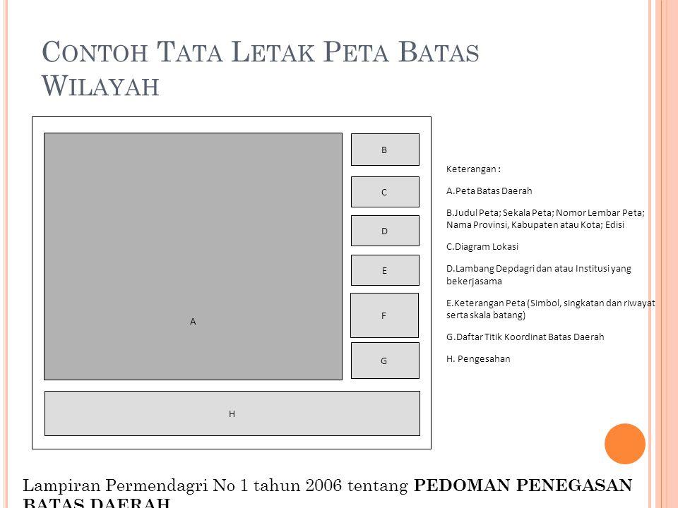 C ONTOH T ATA L ETAK P ETA B ATAS W ILAYAH Lampiran Permendagri No 1 tahun 2006 tentang PEDOMAN PENEGASAN BATAS DAERAH Keterangan : A.Peta Batas Daera