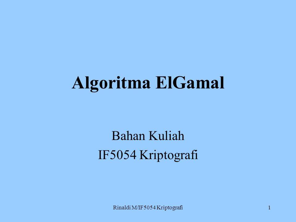 Rinaldi M/IF5054 Kriptografi1 Algoritma ElGamal Bahan Kuliah IF5054 Kriptografi