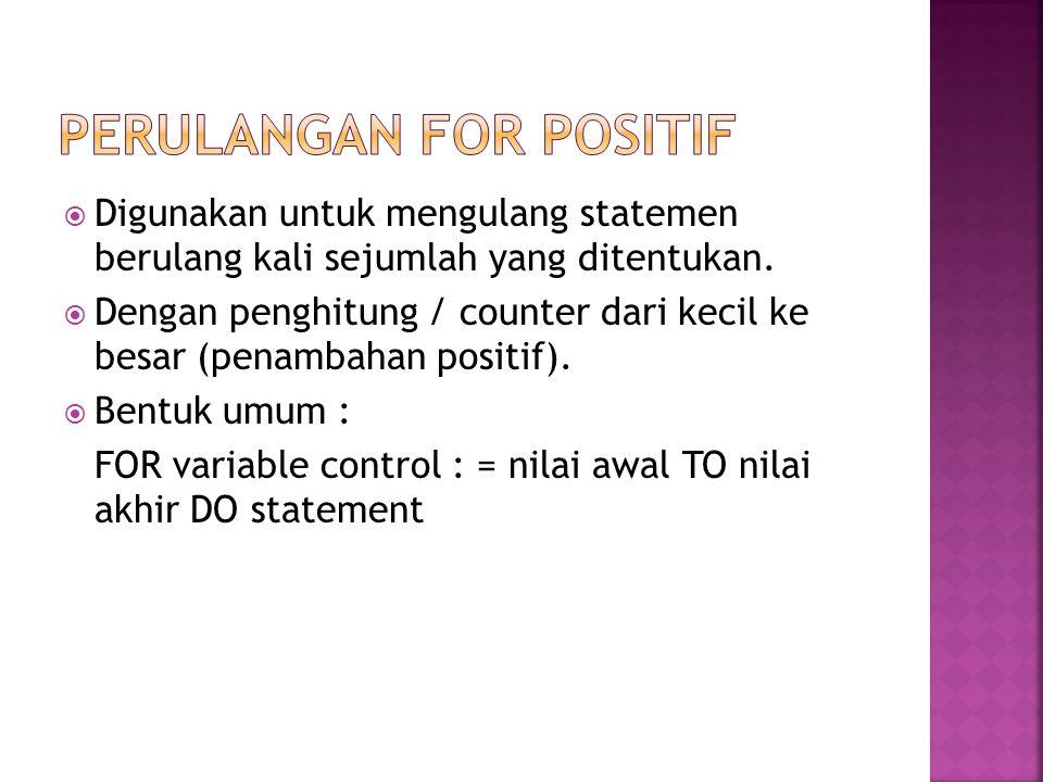  Digunakan untuk mengulang statemen berulang kali sejumlah yang ditentukan.