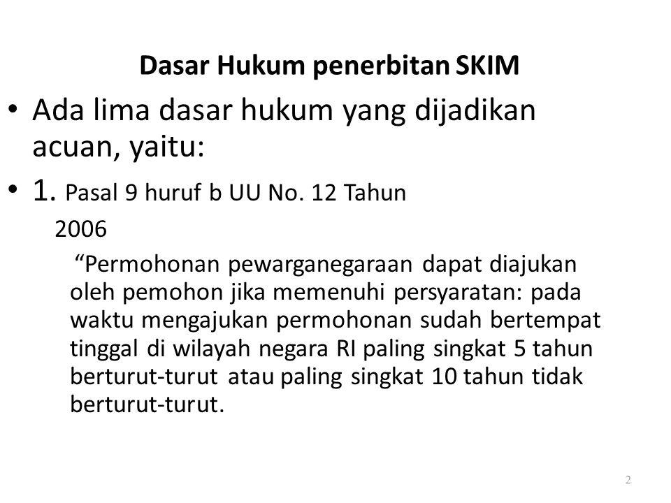 Surat Keterangan Keimigrasian Surat keterangan keimigrasian atau yang dikenal dengan istilah SKIM adalah dokumen keimigrasian yang memuat keterangan masa tinggal warga negara asing di wilayah RI selama 5 tahun berturut-turut atau 10 tahun tidak berturut-turut.