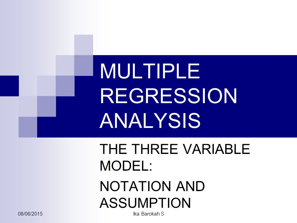 MULTIPLE REGRESSION ANALYSIS THE THREE VARIABLE MODEL: NOTATION AND ASSUMPTION 08/06/2015Ika Barokah S