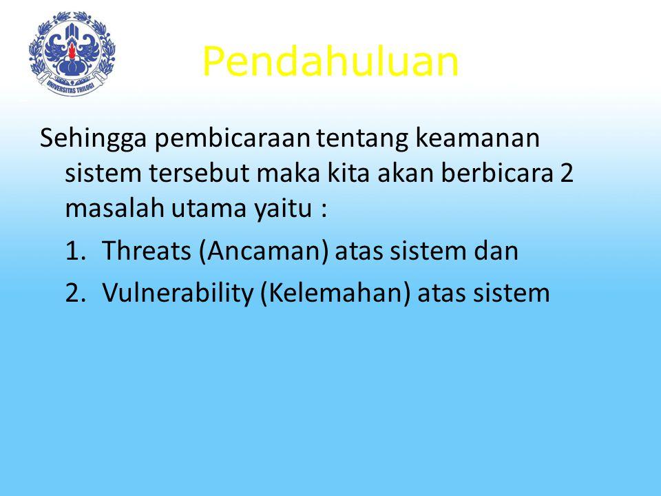 Pendahuluan Jika kita berbicara tentang keamanan sistem informasi, selalu kata kunci yang dirujuk adalah pencegahan dari kemungkinan adanya virus, hacker, cracker dan lain-lain.