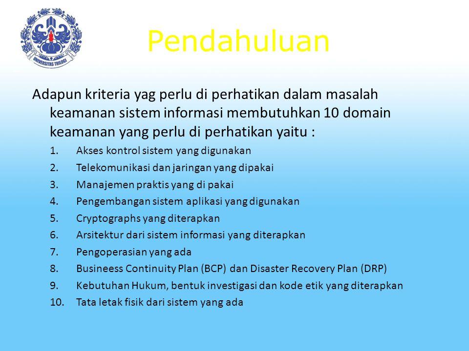 Pendahuluan Masalah tersebut pada gilirannya berdampak kepada 6 hal yang utama dalam sistem informasi yaitu : Efektifitas Efisiensi Kerahaasiaan Integritas Keberadaan (availability) Kepatuhan (compliance) Keandalan (reliability)