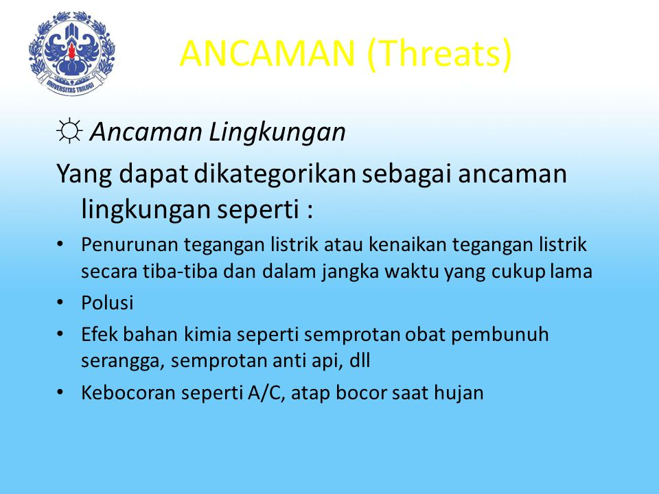 ANCAMAN (Threats) ☼ Ancaman Manusia Yang dapat dikategorikan sebagai ancaman manusia, diantaranya adalah : Malicious code Virus, Logic bombs, Trojan h