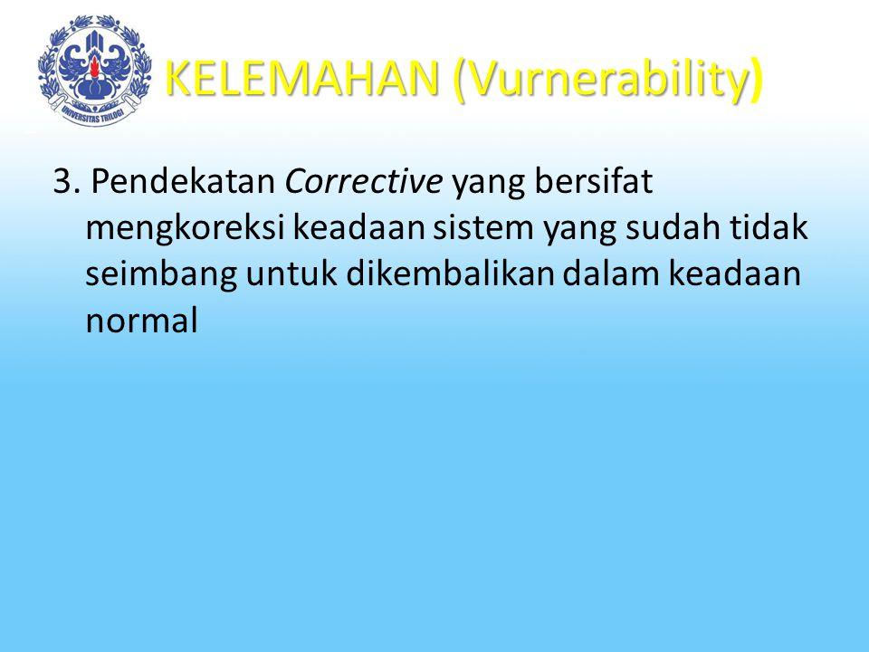 KELEMAHAN (Vurnerability) Suatu pendekatan keamanan sistem informasi minimal menggunakan 3 pendekatan, yaitu : 1. Pendekatan preventif yang bersifat m