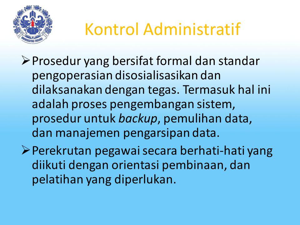 Kontrol Administratif Kontrol administratif dimaksudkan untuk menjamin bahwa seluruh kerangka control dilaksanakan sepenuhnya dalam organisasi berdasarkan prosedur- prosedur yang jelas.