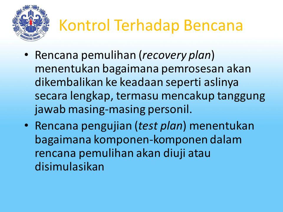 Kontrol Terhadap Bencana Zwass (1998) membagi rencana pemulihan terhadap bencana ke dalam 4 komponen: Rencana darurat (emergency plan) menentukan tidakan-tindakan yang harus dilakukan oleh para pegawai manakala bencana terjadi.