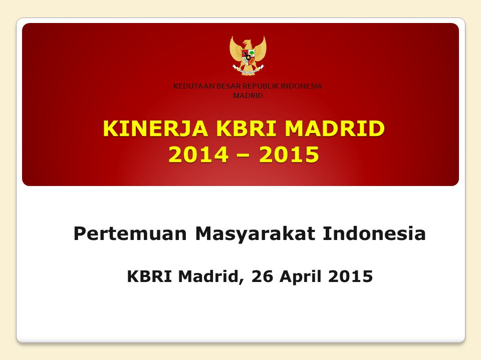 KINERJA KBRI MADRID TA 2014 PERDAGANGAN EKSPOR INDONESIA KE SPANYOL TA 2014 NAIK 7% TA 2013: USD 2.074 billion TA 2014: USD 2.1 billion