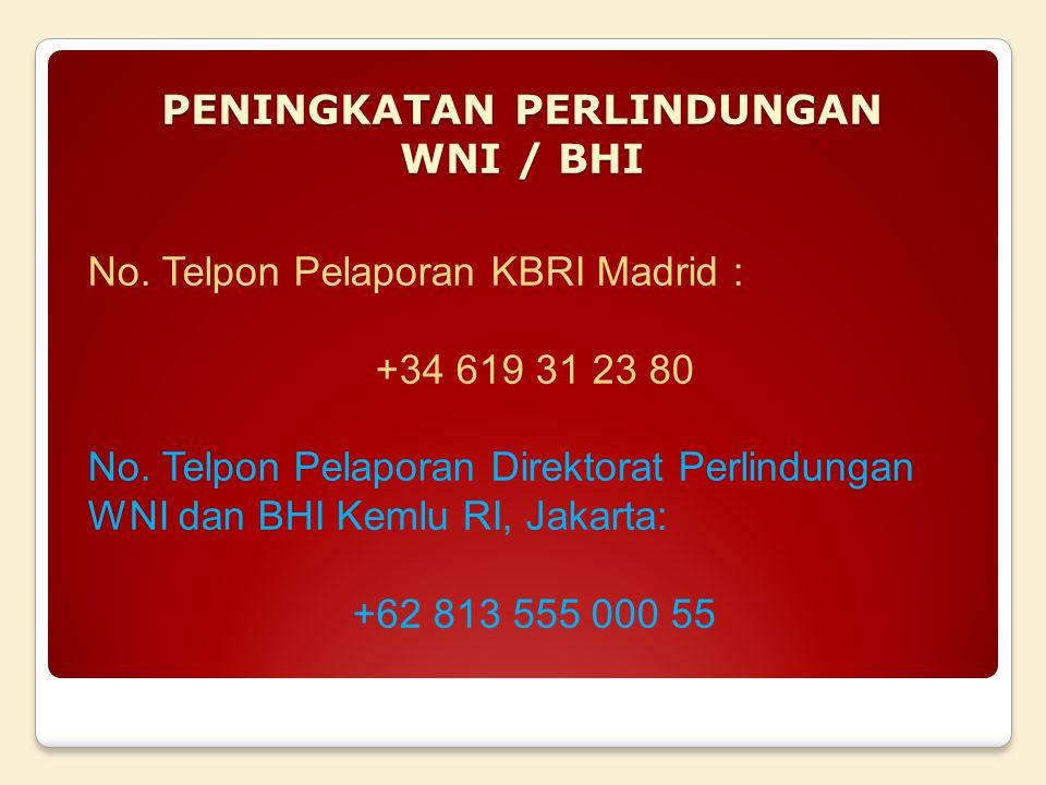 PENINGKATAN PERLINDUNGAN WNI / BHI No.Telpon Pelaporan KBRI Madrid : +34 619 31 23 80 No.
