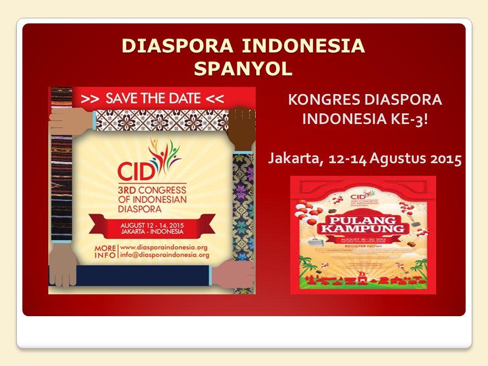 DIASPORA INDONESIA SPANYOL KONGRES DIASPORA INDONESIA KE-3! Jakarta, 12-14 Agustus 2015