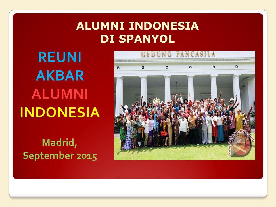 ALUMNI INDONESIA DI SPANYOL REUNI AKBAR ALUMNI INDONESIA Madrid, September 2015