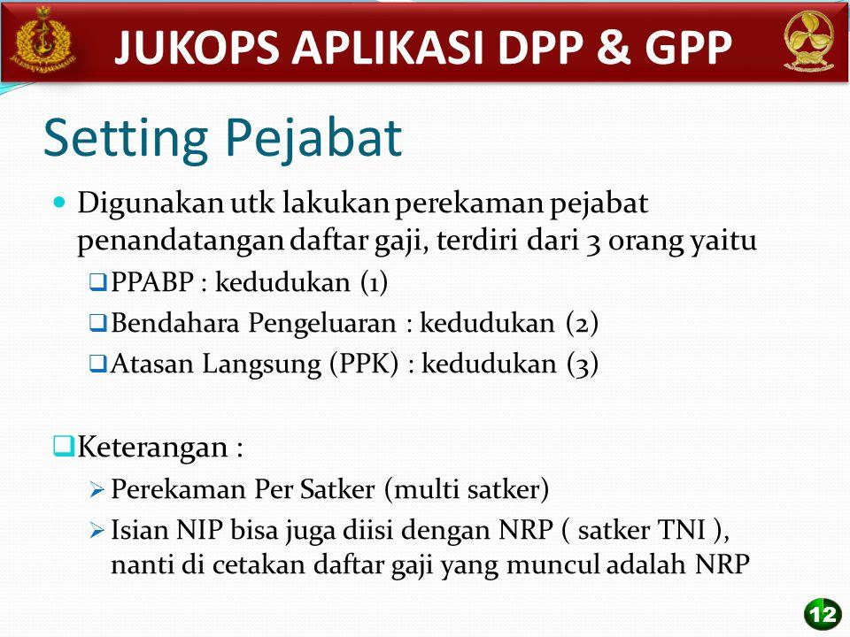 Setting Pejabat Digunakan utk lakukan perekaman pejabat penandatangan daftar gaji, terdiri dari 3 orang yaitu  PPABP : kedudukan (1)  Bendahara Peng