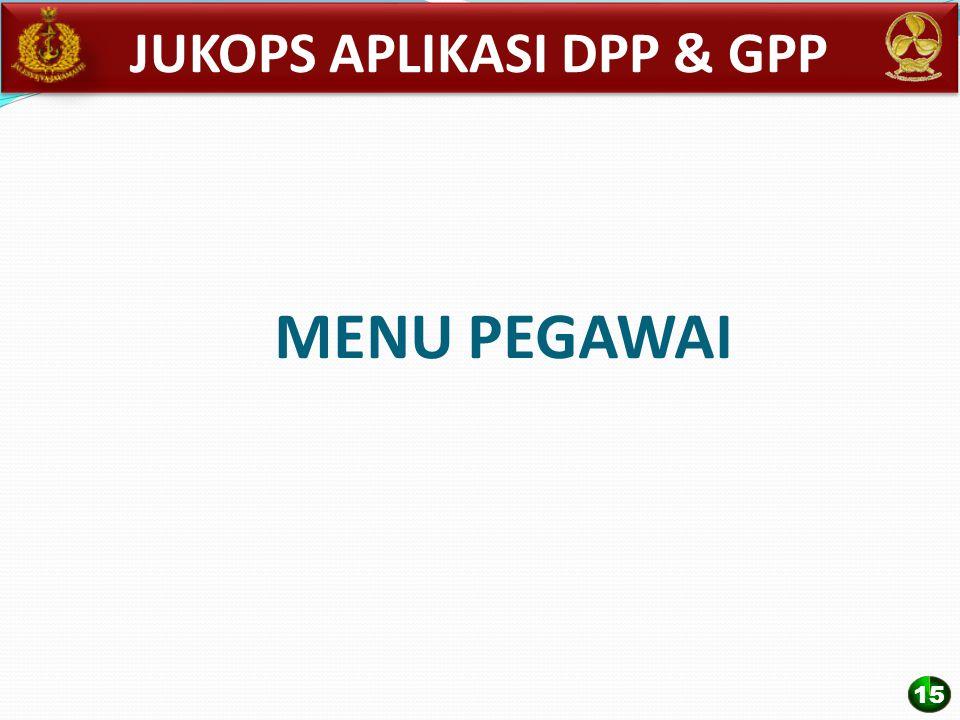 MENU PEGAWAI JUKOPS APLIKASI DPP & GPP 15