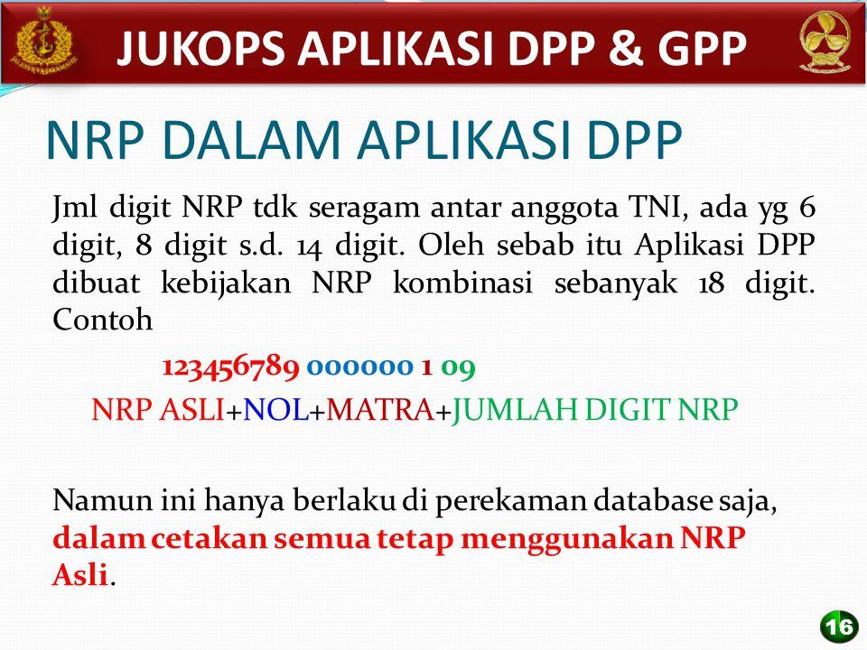 NRP DALAM APLIKASI DPP Jml digit NRP tdk seragam antar anggota TNI, ada yg 6 digit, 8 digit s.d. 14 digit. Oleh sebab itu Aplikasi DPP dibuat kebijaka
