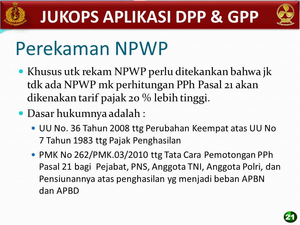 Perekaman NPWP Khusus utk rekam NPWP perlu ditekankan bahwa jk tdk ada NPWP mk perhitungan PPh Pasal 21 akan dikenakan tarif pajak 20 % lebih tinggi.
