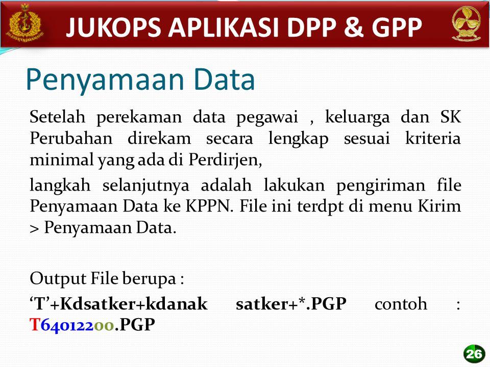 Penyamaan Data Setelah perekaman data pegawai, keluarga dan SK Perubahan direkam secara lengkap sesuai kriteria minimal yang ada di Perdirjen, langkah