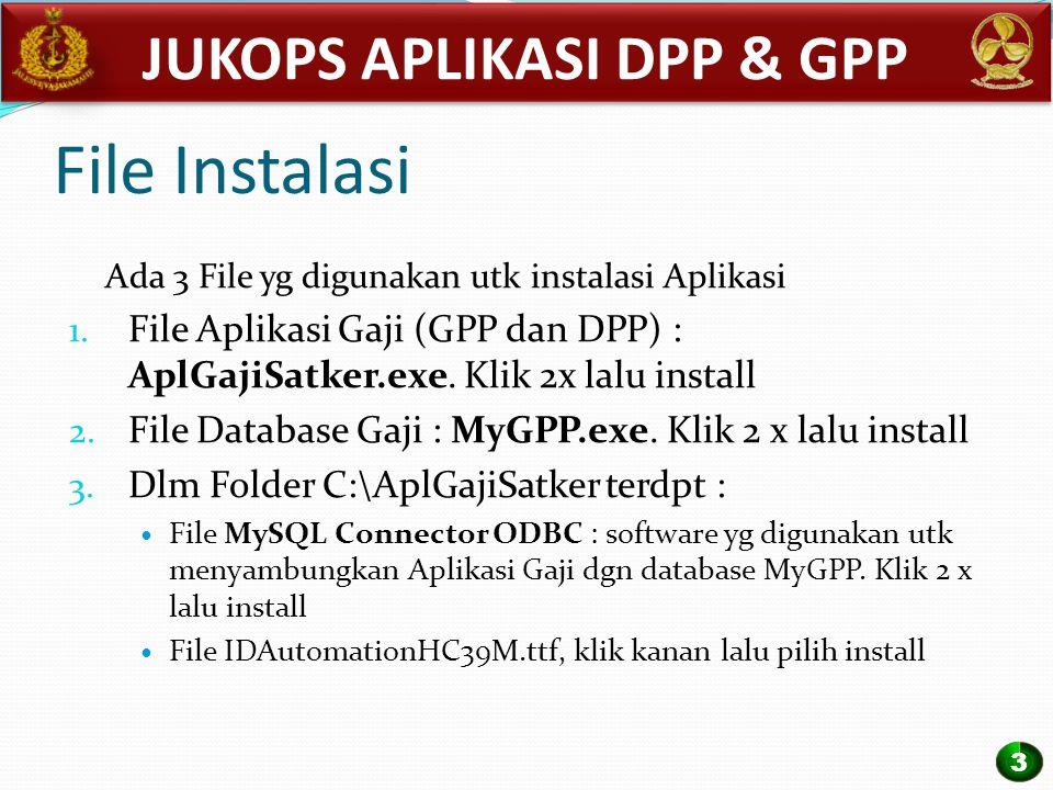 File Instalasi Ada 3 File yg digunakan utk instalasi Aplikasi 1. File Aplikasi Gaji (GPP dan DPP) : AplGajiSatker.exe. Klik 2x lalu install 2. File Da