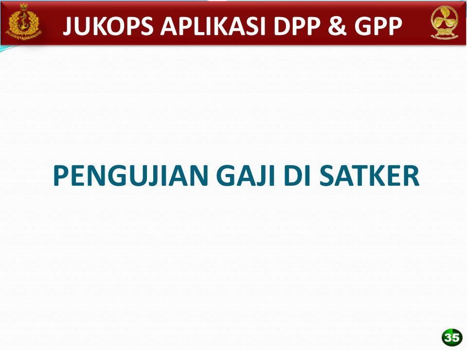 PENGUJIAN GAJI DI SATKER JUKOPS APLIKASI DPP & GPP 35