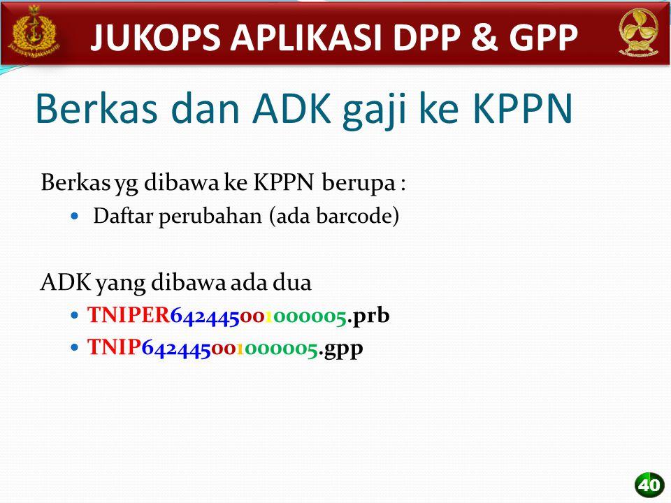 Berkas dan ADK gaji ke KPPN Berkas yg dibawa ke KPPN berupa : Daftar perubahan (ada barcode) ADK yang dibawa ada dua TNIPER642445001000005.prb TNIP642