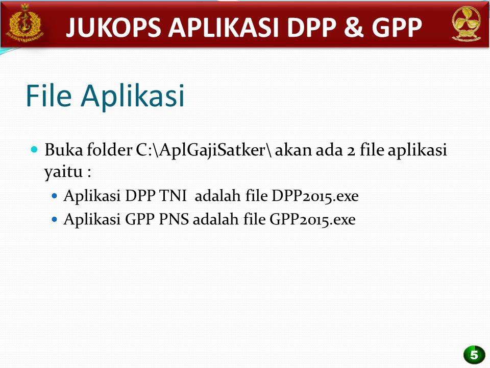 File Aplikasi Buka folder C:\AplGajiSatker\ akan ada 2 file aplikasi yaitu : Aplikasi DPP TNI adalah file DPP2015.exe Aplikasi GPP PNS adalah file GPP