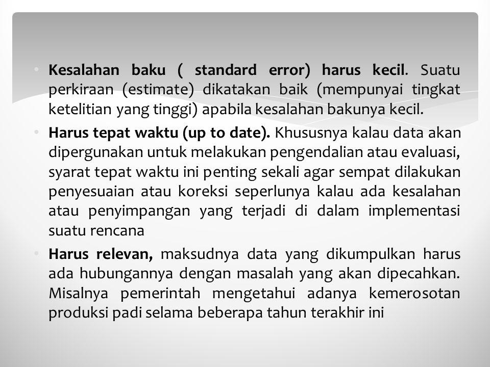 Kesalahan baku ( standard error) harus kecil. Suatu perkiraan (estimate) dikatakan baik (mempunyai tingkat ketelitian yang tinggi) apabila kesalahan b